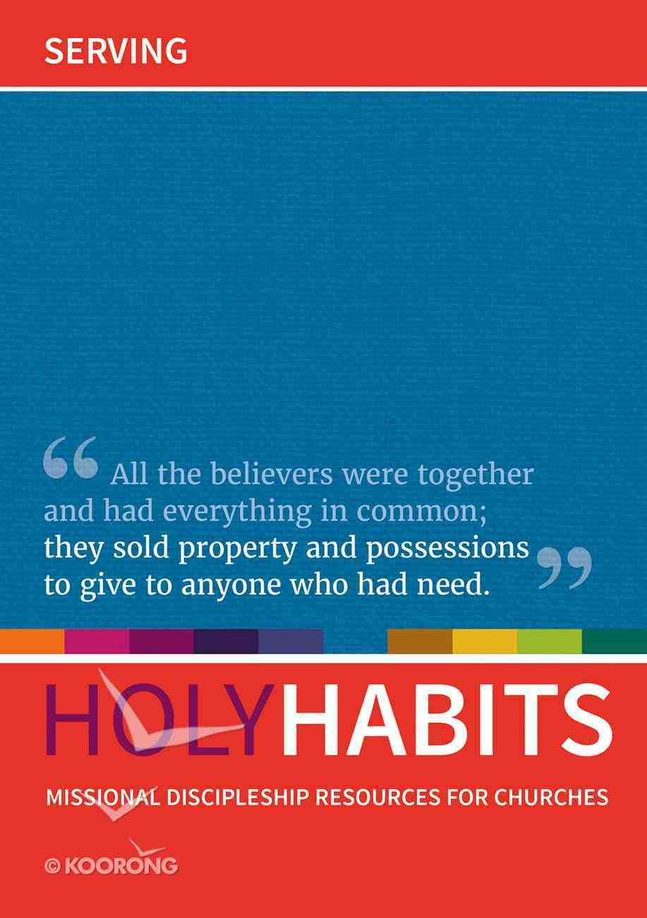 Serving: Missional Discipleship Resources For Churches (Holy Habits Series) Paperback
