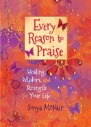 Every Reason To Praise: Finding Healing, Wisdom And Strength For Your Life