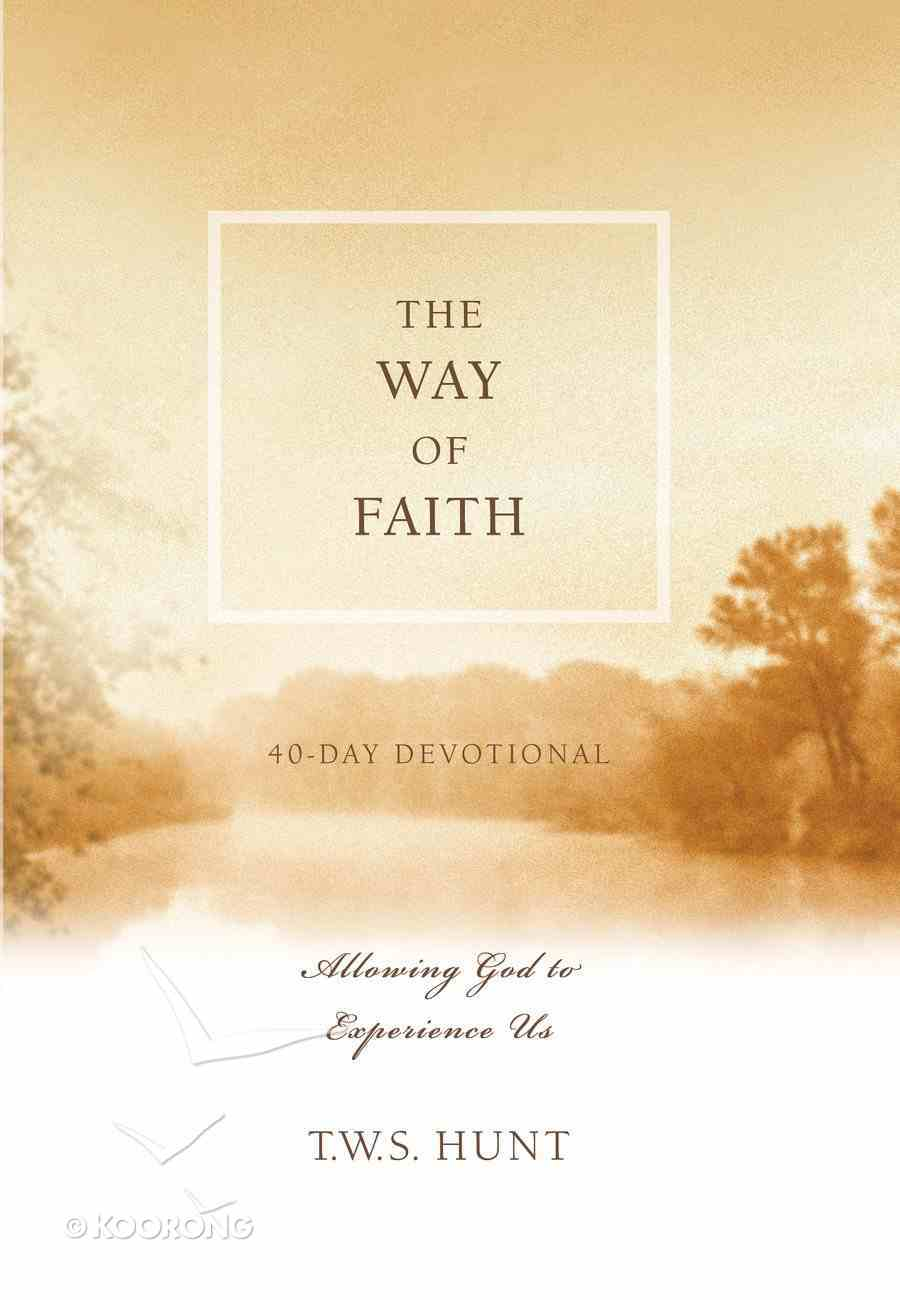 The Way of Faith: 40-Day Devotional - Allowing God to Experience Us Hardback