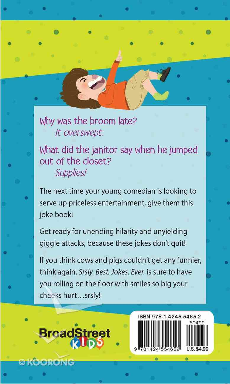 Srsly Best Jokes Ever: Jokes For Kids Paperback