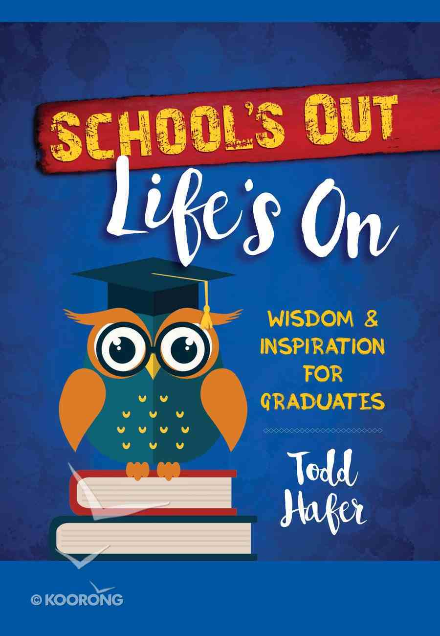 School's Out, Life's on: Wisdom & Inspiration For Graduates Hardback