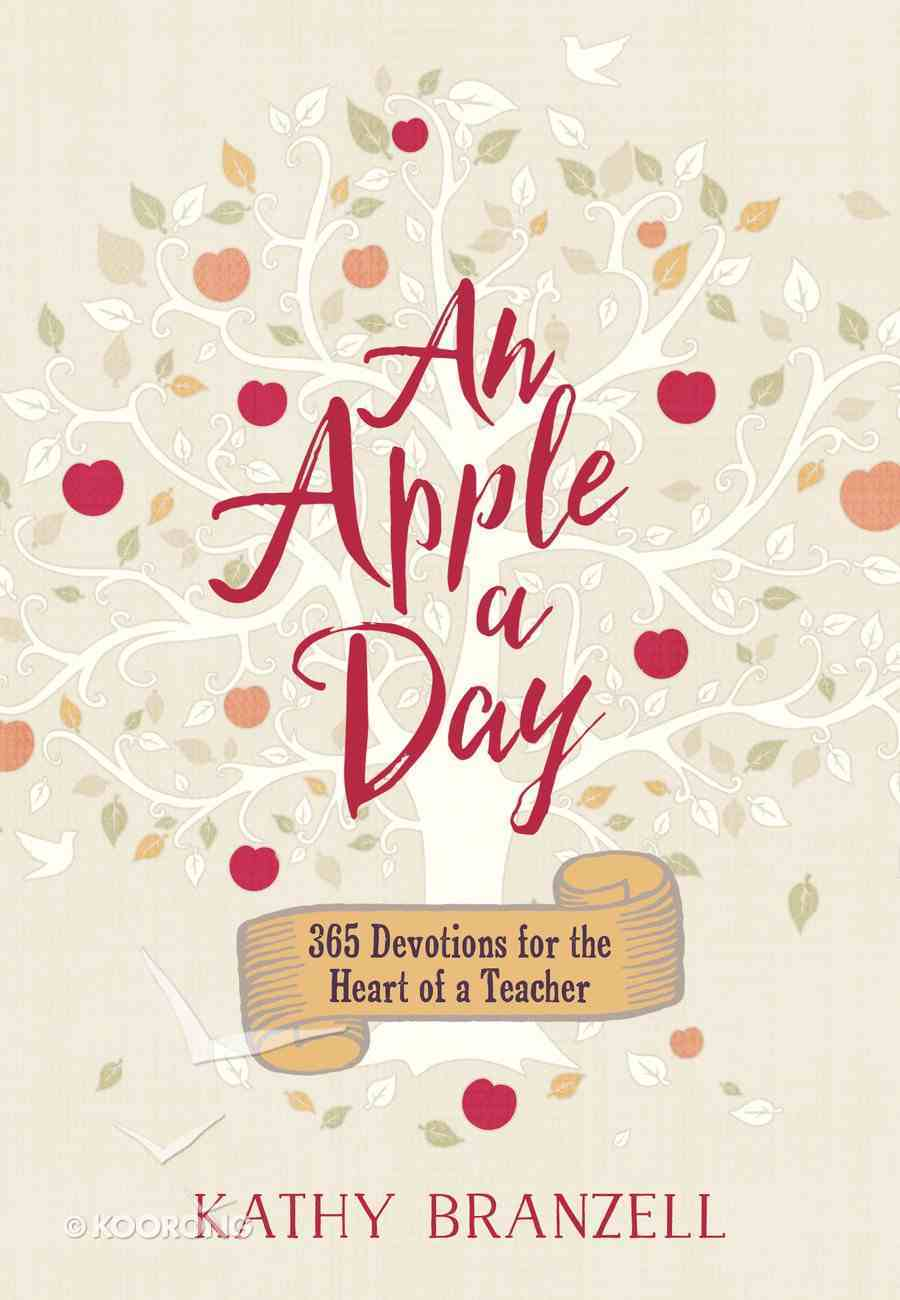 An Apple a Day: 365 Days of Encouragement For Educators Hardback