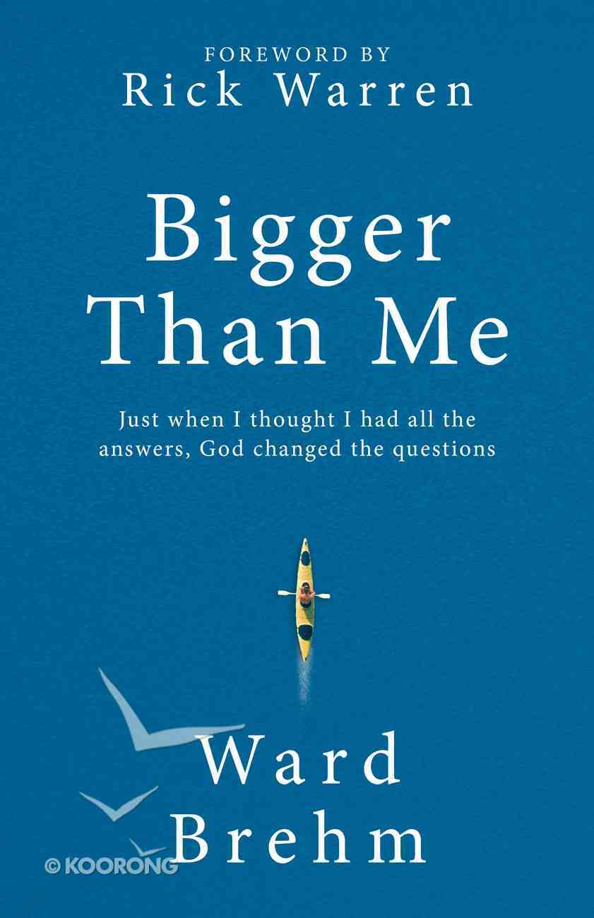 Bigger Than Me: Just When I Thought I Had All the Answers God Changed the Questions Hardback