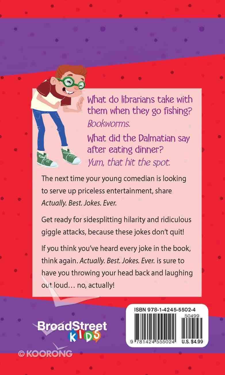 Actually. Best. Jokes. Ever: Joke Book For Kids Paperback