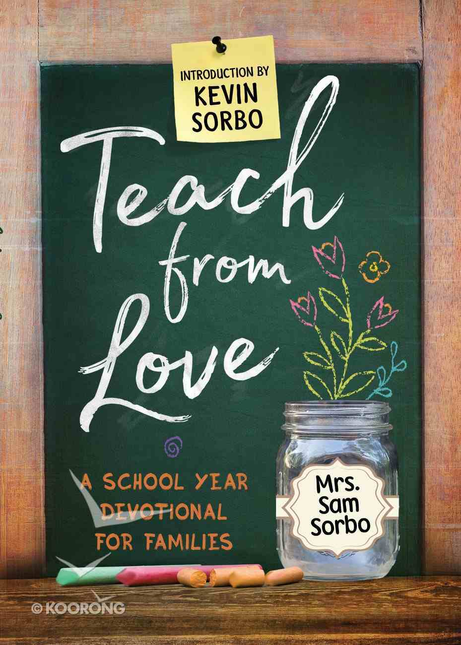 Teach From Love: School Year Devotional For Families Paperback