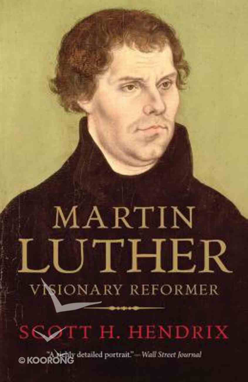 Martin Luther: Visionary Reformer Paperback