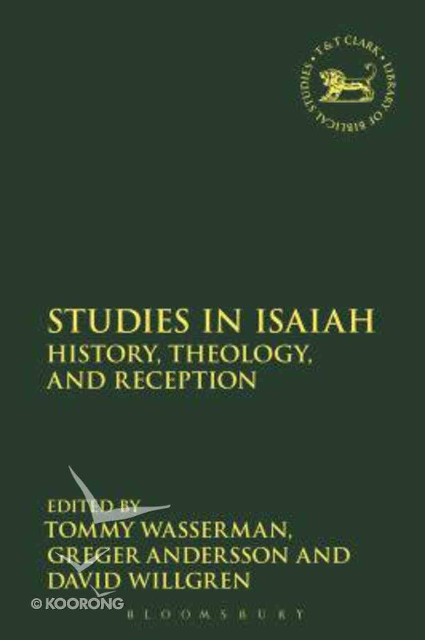 Studies in Isaiah: History, Theology, and Reception (Library Of Hebrew Bible/old Testament Studies Series) Hardback