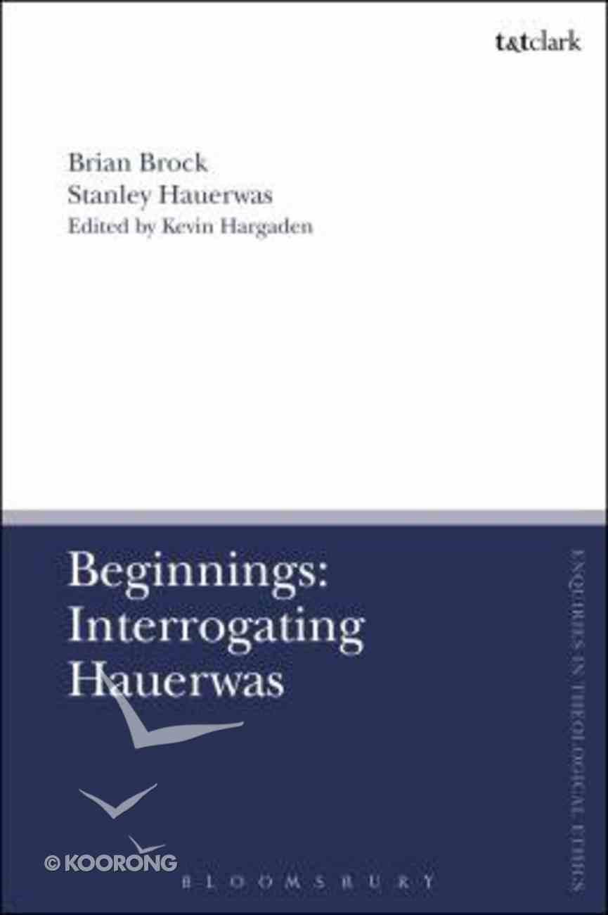 Beginnings: Interrogating Hauerwas Hardback