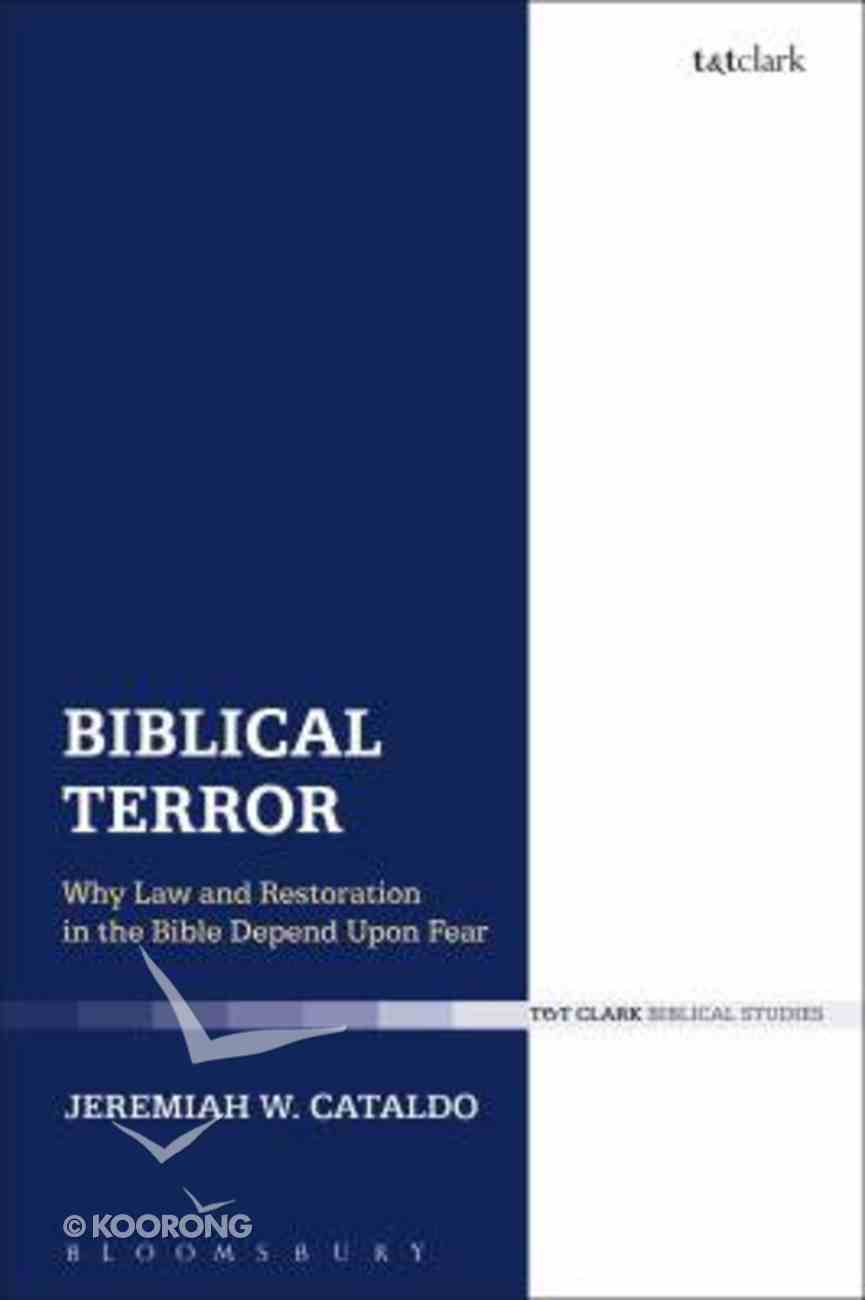 Biblical Terror: Why Law and Restoration in the Bible Depend Upon Fear Hardback