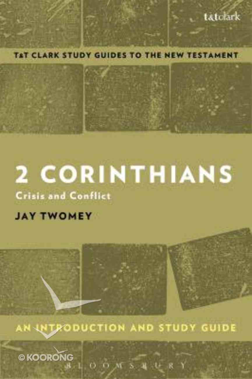 2 Corinthians: Crisis and Conflict (T&t Clark Study Guides Series) Paperback