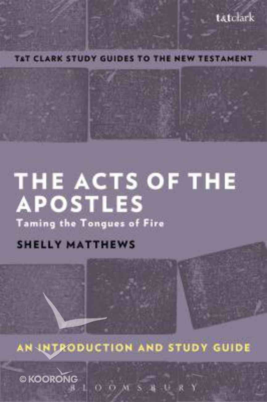 Acts of the Apostles, The: Taming the Tongues of Fire (T&t Clark Study Guides Series) Paperback