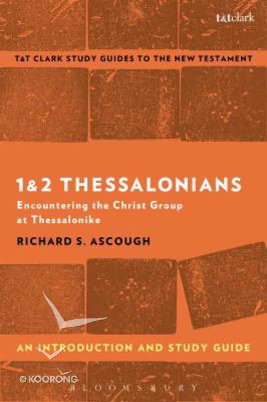 1 & 2 Thessalonians: Encountering the Christ Group At Thessalonike (T&t Clark Study Guides Series) Paperback
