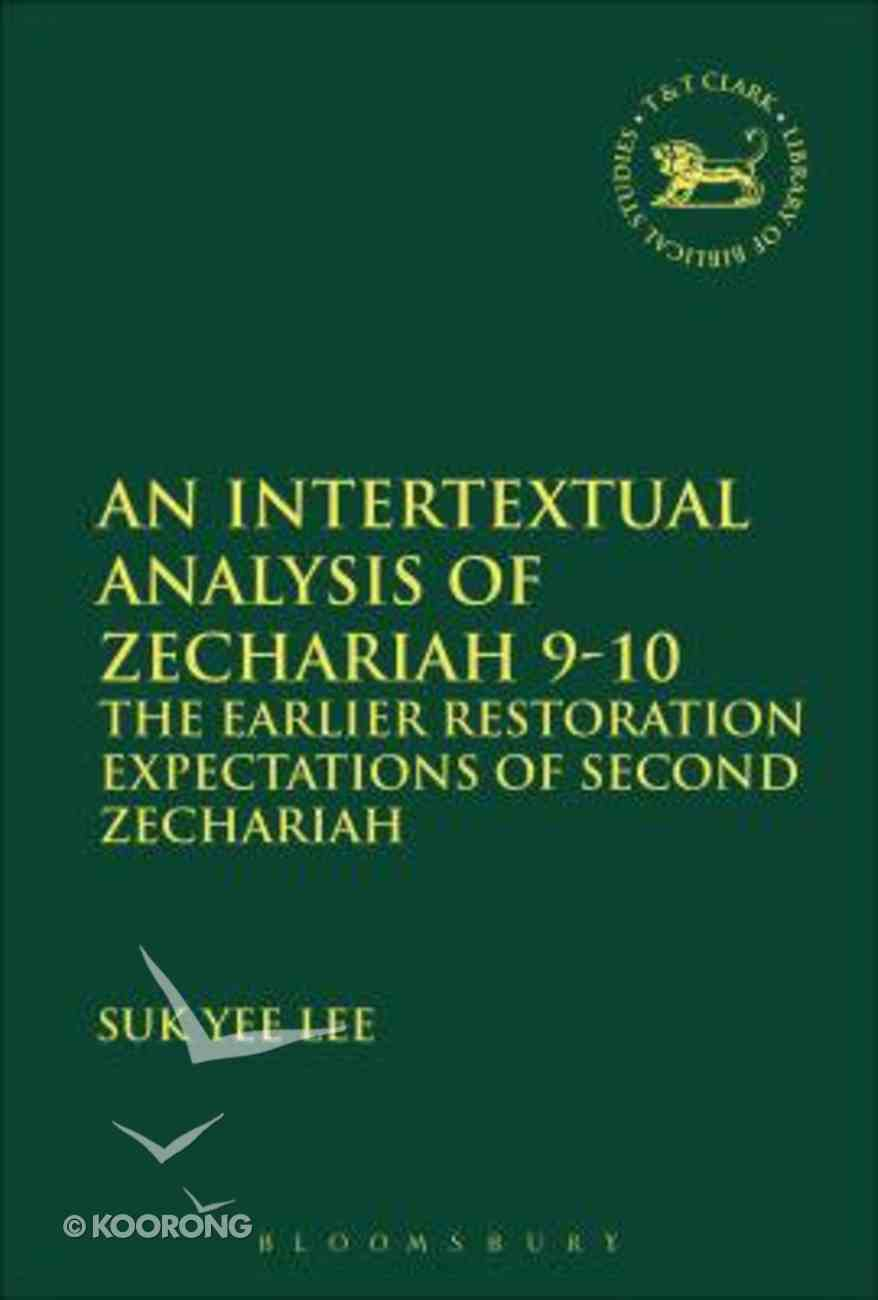 Intertextual Analysis of Zechariah 9-10, An: The Earlier Restoration Expectations of Second Zechariah (Library Of Hebrew Bible/old Testament Studies Series) Paperback