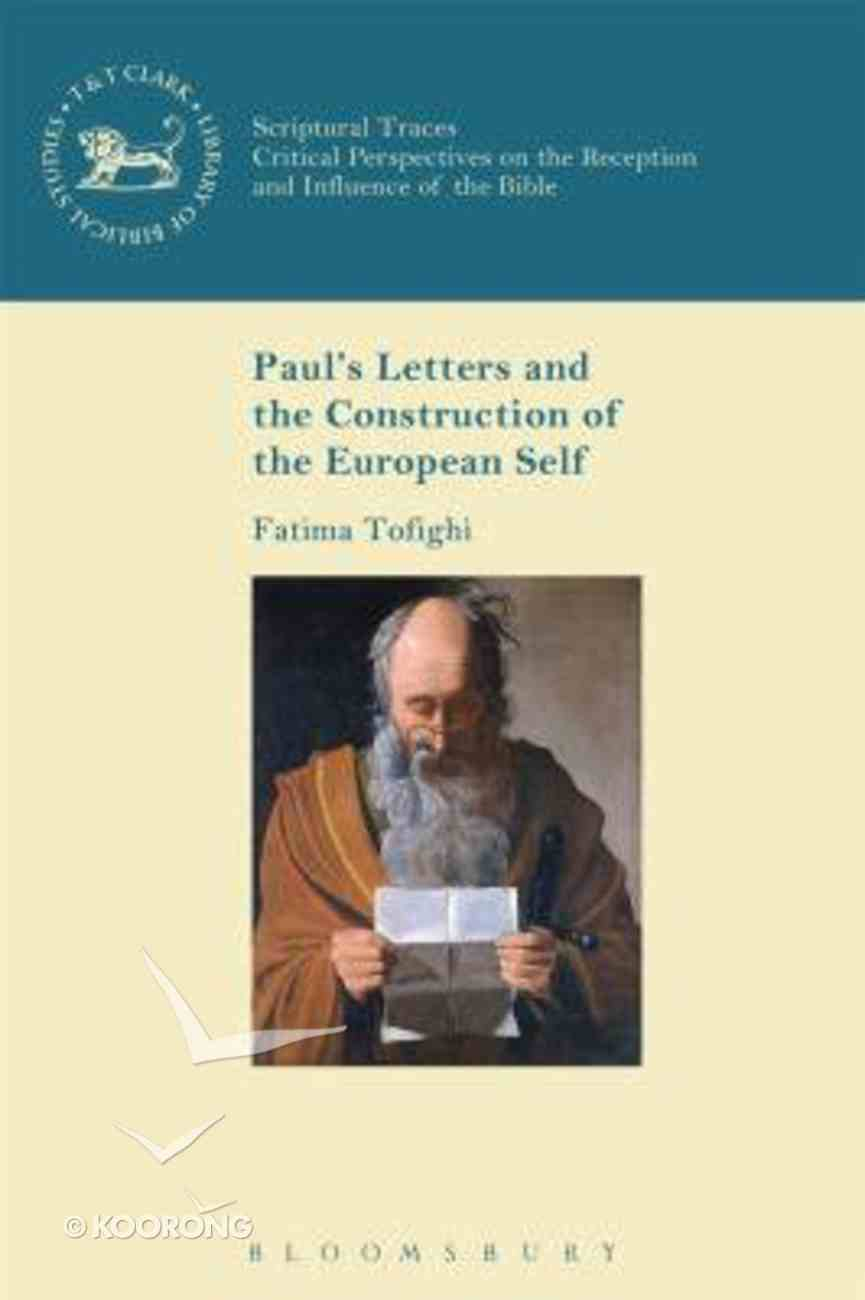 Paul's Letters and the Construction of the European Self (Library Of New Testament Studies Series) Hardback