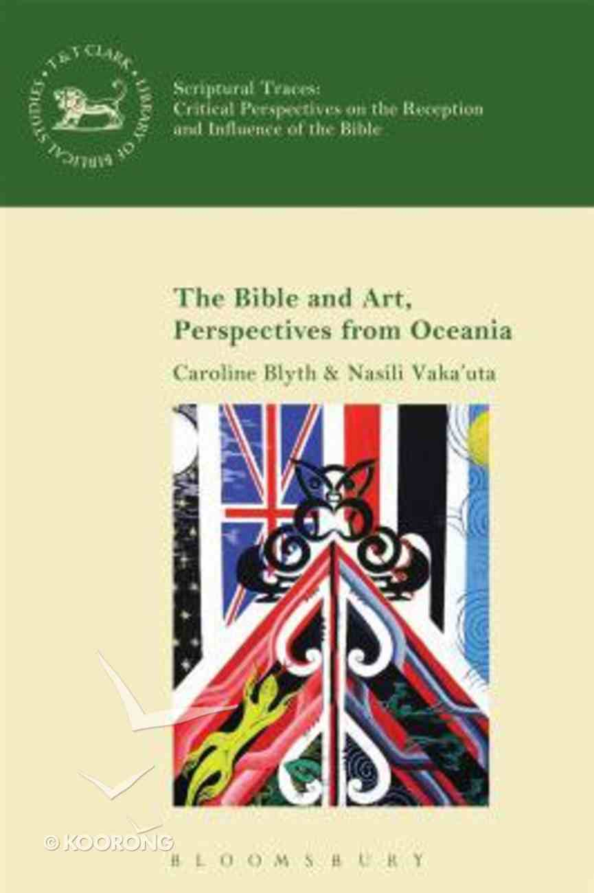 The Bible and Art, Perspectives From Oceania (Library Of Hebrew Bible/old Testament Studies Series) Hardback