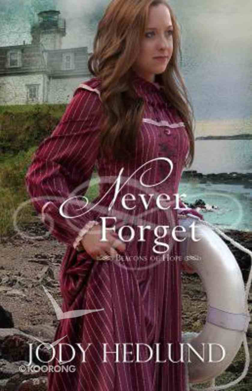 Never Forget (#05 in Beacons Of Hope Series) Paperback