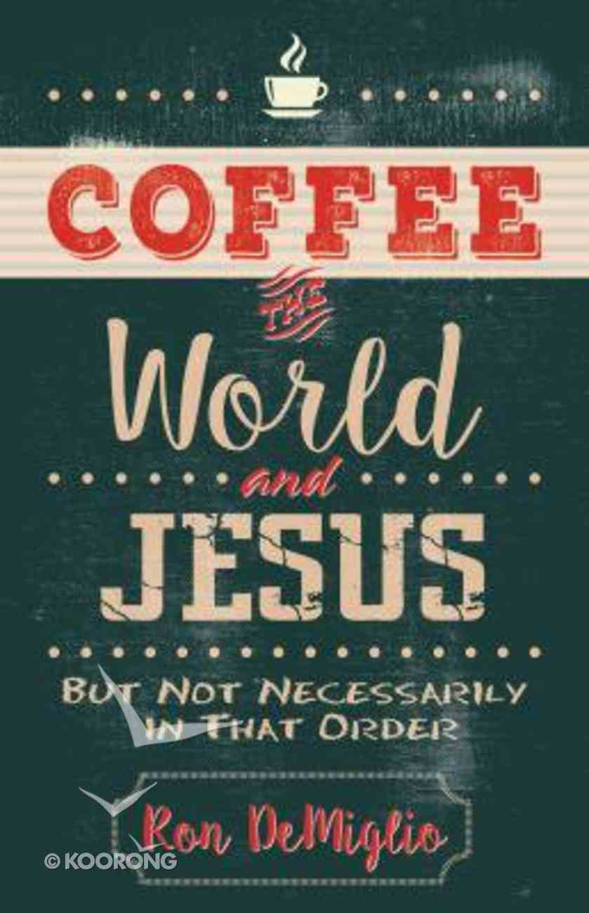 Coffee, the World, and Jesus, But Not Necessarily in That Order Paperback