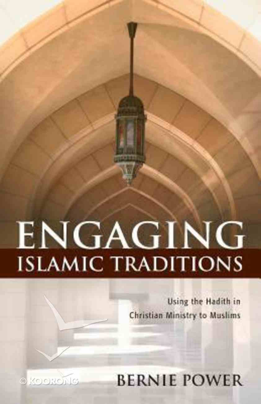 Engaging Islamic Traditions: Using the Hadith in Christian Ministry to Muslims Paperback
