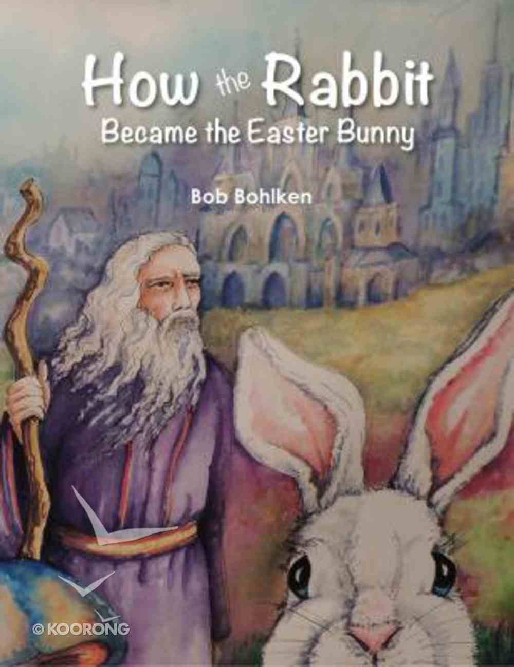 How the Rabbit Became the Easter Bunny Paperback