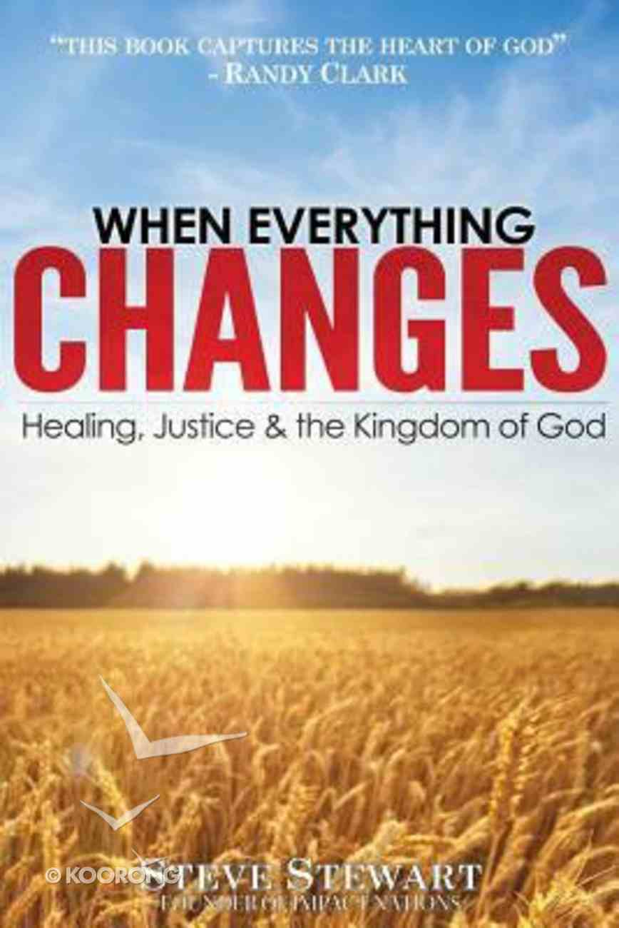 When Everything Changes: Healing, Justice & the Kingdom of God Paperback