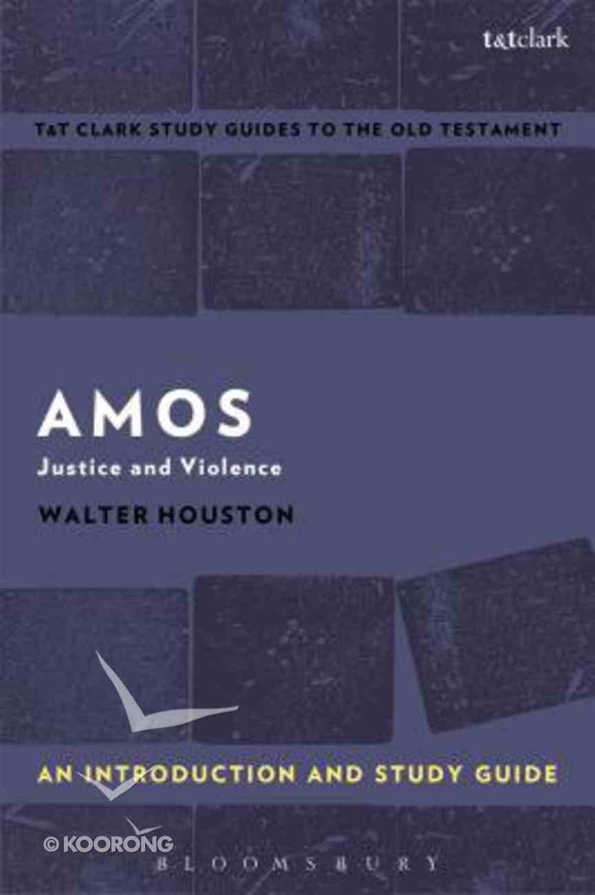 Amos: Justice and Violence (T&t Clark Study Guides Series) Paperback