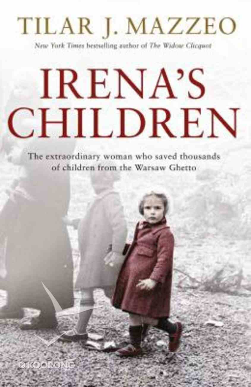 Irena's Children: The Extraordinary Woman Who Saved Thousands of Children From the Warsaw Ghetto Hardback