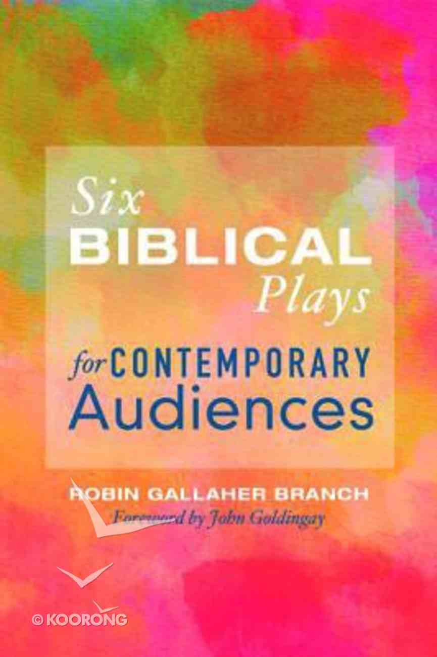 Six Biblical Plays For Contemporary Audiences Paperback