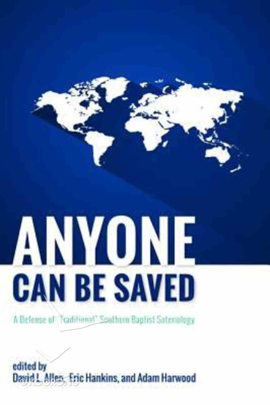 Anyone Can Be Saved: A Defense of Traditional Southern Baptist Soteriology Paperback