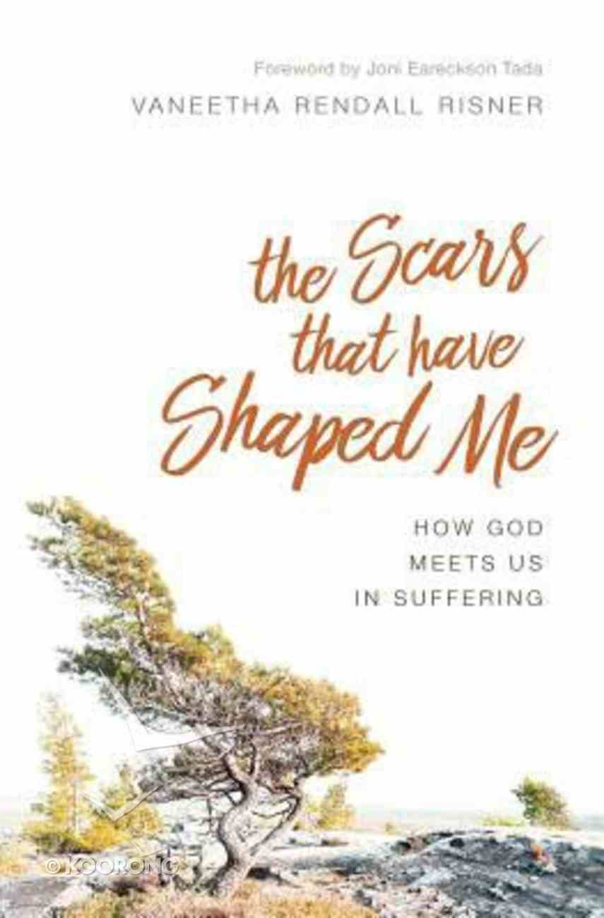 The Scars That Have Shaped Me: How God Meets Us in Suffering Paperback