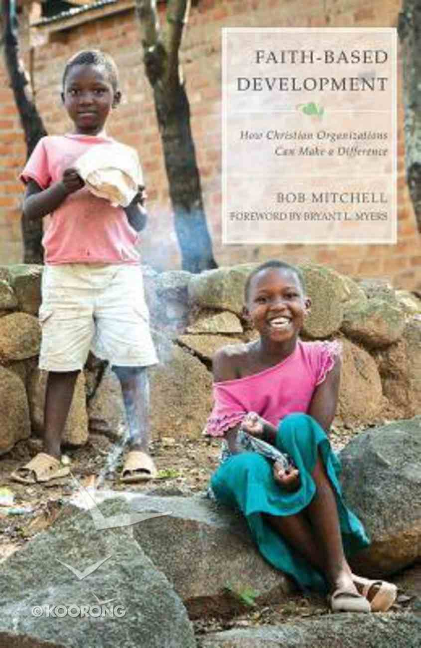 Faith-Based Development: How Christian Organizations Can Make a Difference Paperback