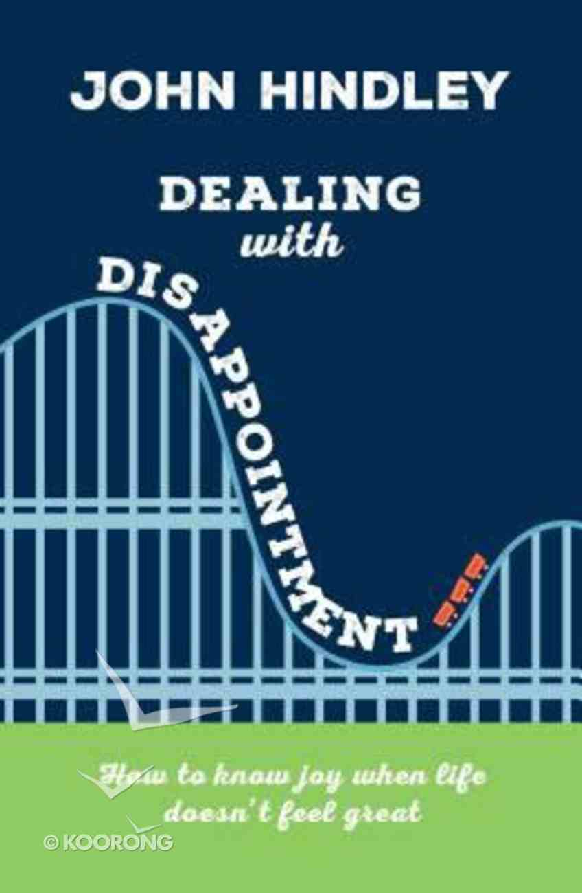 Dealing With Disappointment: How to Know Joy When Life Doesn't Feel Great Paperback