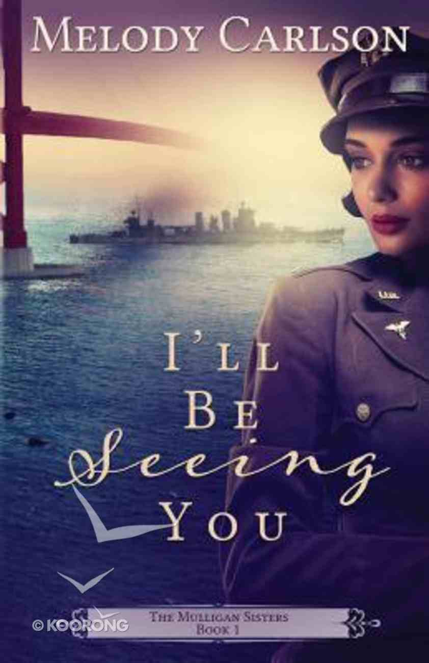 I'll Be Seeing You (#01 in Mulligan Sisters Series) Paperback