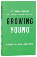 Growing Young: Six Essential Strategies to Help Young People Discover and Love Your Church Paperback