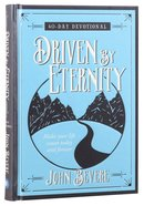 Driven By Eternity: Make Your Life Count Today And Forever - 40 Day Devotional