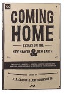 Coming Home: Essays on the New Heaven and the New Earth (The Gospel Coalition Series) Paperback