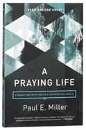 A Praying Life: Connecting With God in a Distracting World Paperback