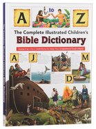 Complete Illustrated Children's Bible Dictionary: Introducting The Bible In Words, Pictures And Definitions image