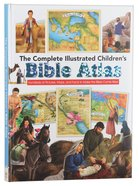 Complete Illustrated Children's Bible Atlas, The: Introducing The Bible In Words, Pictures And Maps image