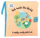 God Made the World; a Cuddly Crinkly Cloth Book Novelty Book