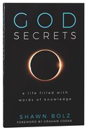 God Secrets: A Life Filled With Words of Knowledge Paperback