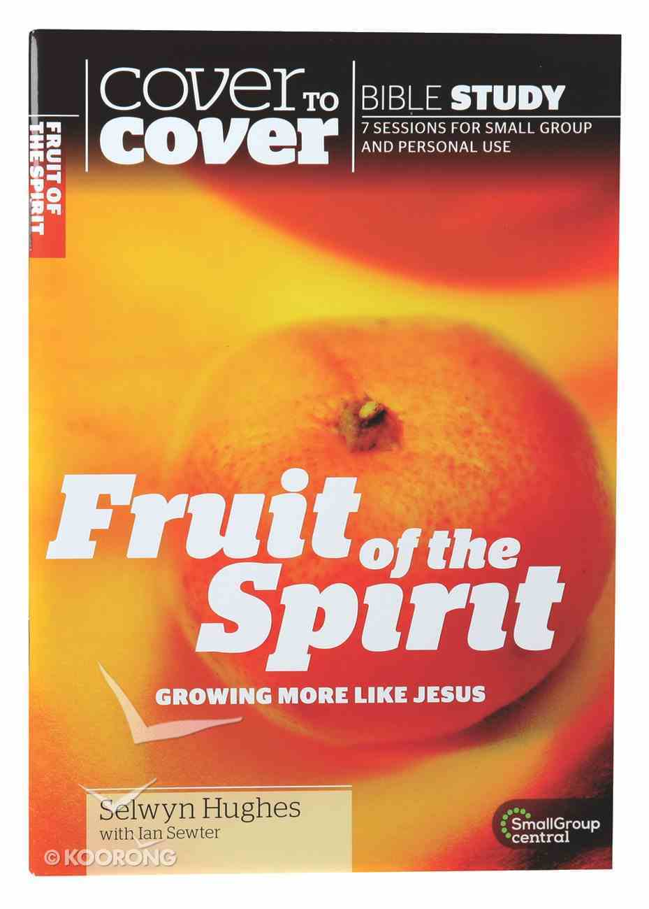 Fruit of the Spirit - Growing More Like Jesus (Cover To Cover Bible Study Guide Series) Paperback