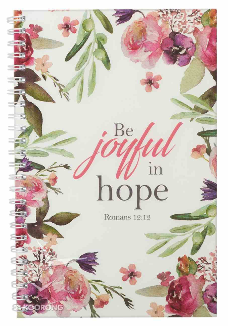 Notebook: Be Joyful in Hope, Floral Rejoice Collection Spiral