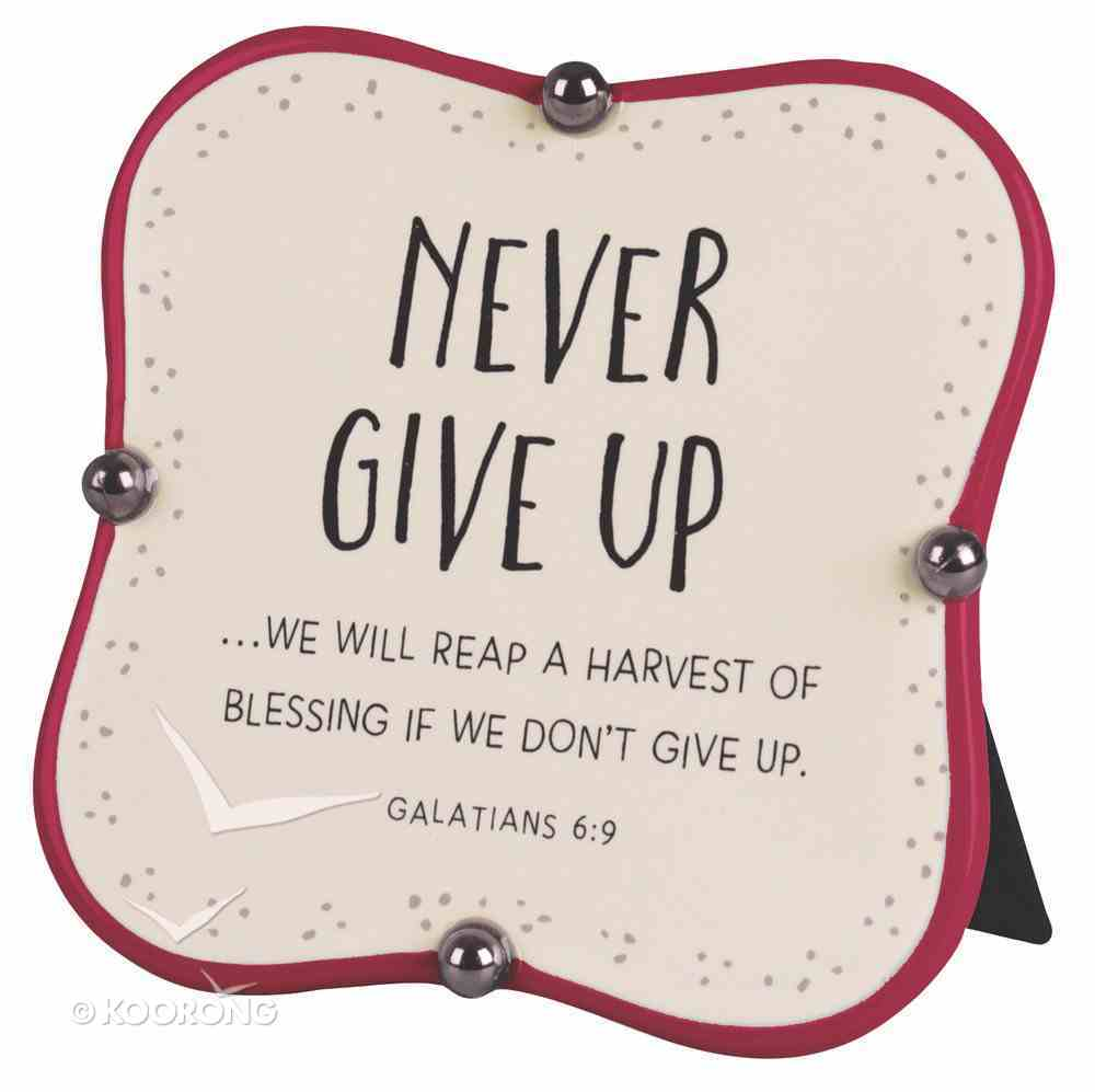 Ceramic Plaque: Never Give Up, Red/Cream Little Blessings (Gal 6:9) Plaque