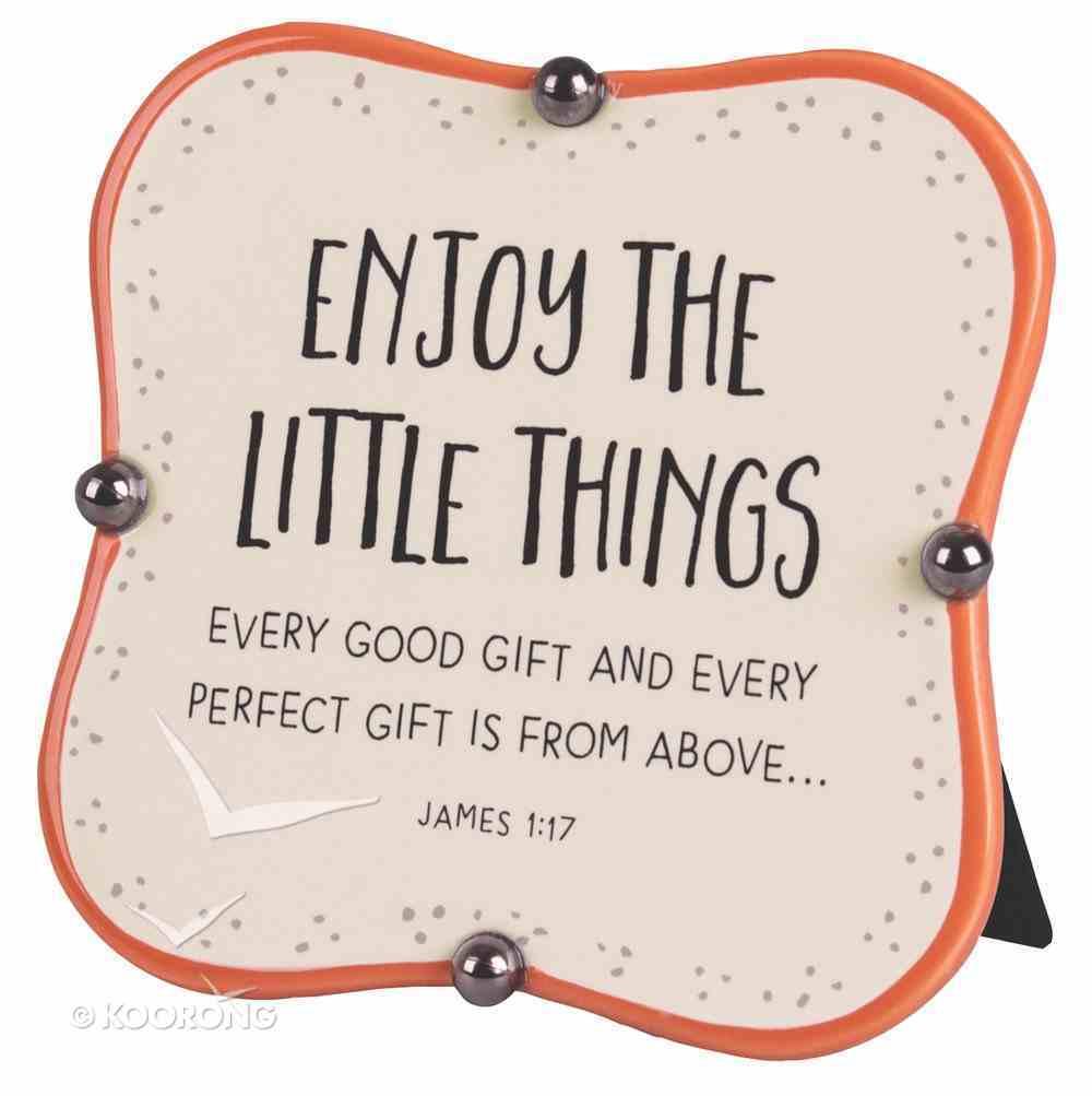 Ceramic Plaque: Enjoy the Little Things, Orange/Cream Little Blessings (James 1:17) Plaque