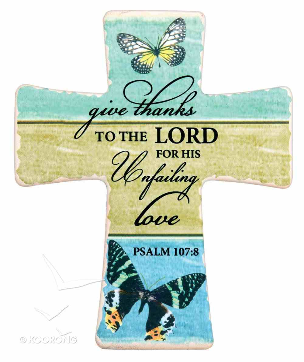 Ceramic Cross Wall Plaque: Give Thanks to the Lord.... Black Butterfly (Psalm 107:8) Plaque