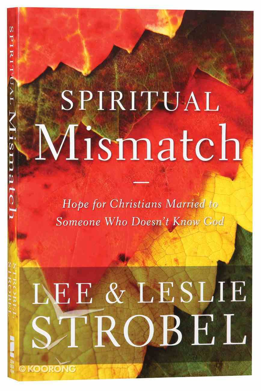 Spiritual Mismatch: Hope For Christians Married to Someone Who Doesn't Know God Paperback