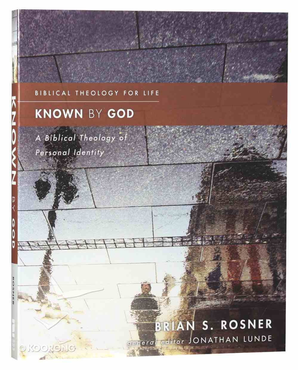 Known By God: A Biblical Theology of Personal Identity (Biblical Theology For Life Series) Paperback