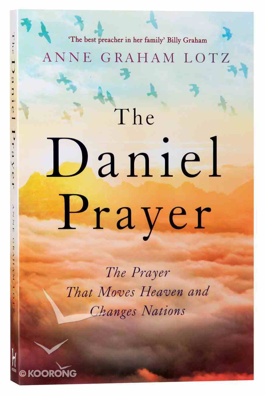 The Daniel Prayer: The Prayer That Moves Heaven and Changes Nations Paperback