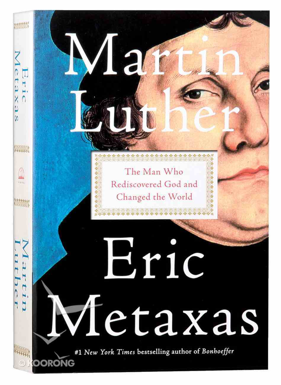 Martin Luther: The Man Who Rediscovered God and Changed the World Paperback