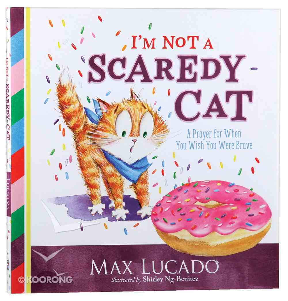 I'm Not a Scaredy-Cat: A Prayer For When You Wish You Were Brave Hardback
